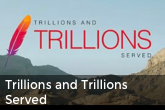 Trillions and Trillions Served